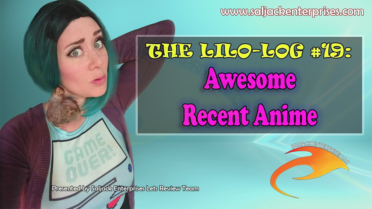 The Lilo-log #19: Awesome Recent Anime. Presented by Saljack Enterprises. Gaming. Animation. Media. Entertainment. Woman Owned.